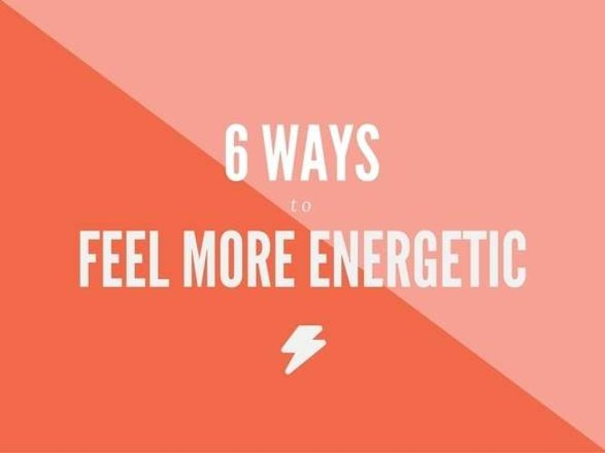 6 ways to feel more energetic